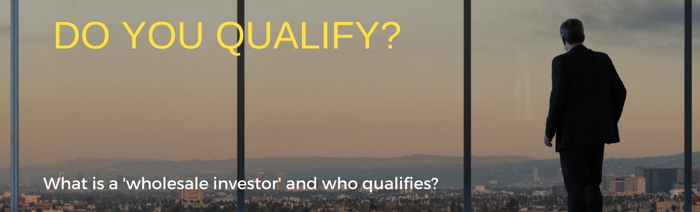 Do you qualify? What is a 'wholesale investor' and who qualifies?
