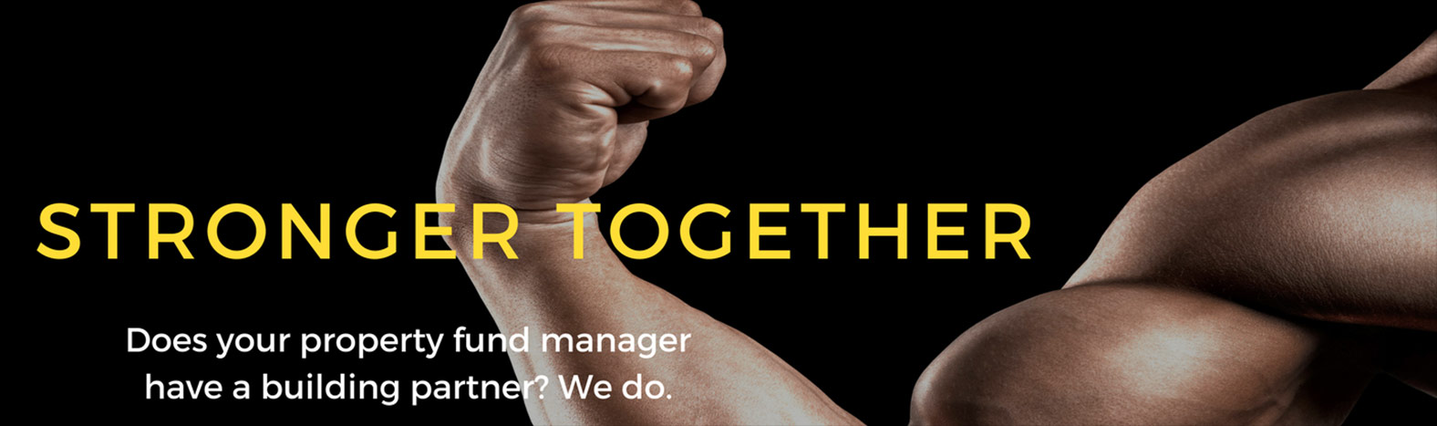 Stronger Together - Does your property fund manager have a building partner? We do.